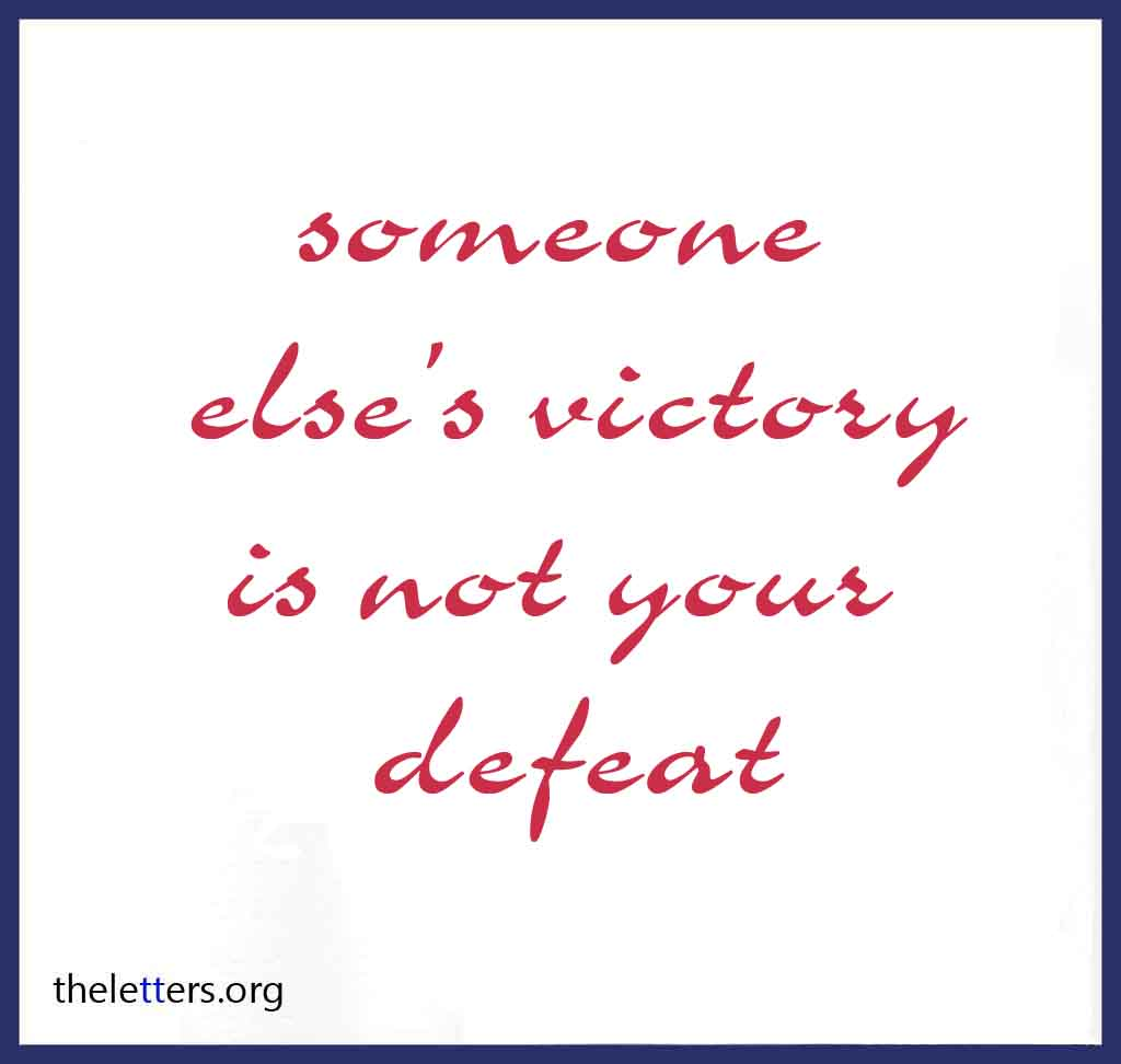Quotes About Jealous People Someone's Else's Victory Is Not Your Defeat.