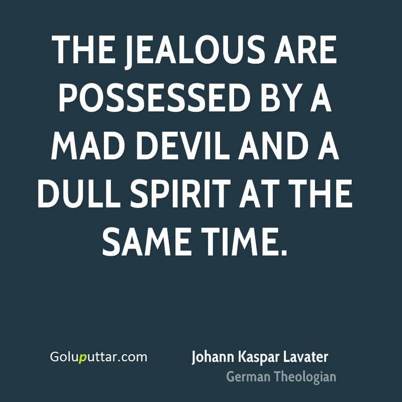 The Jealous Are Possessed By A Mad Devil And A Dull Spirit