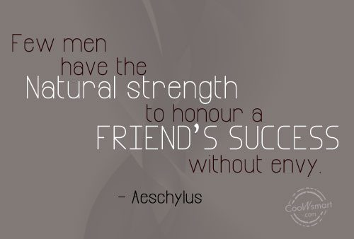 Few Men Have The Natural Strength To Honor A Friends Success