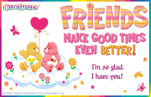 Friends Make Good Times Even Better Iu0027m So Glad I Have You Care Bears