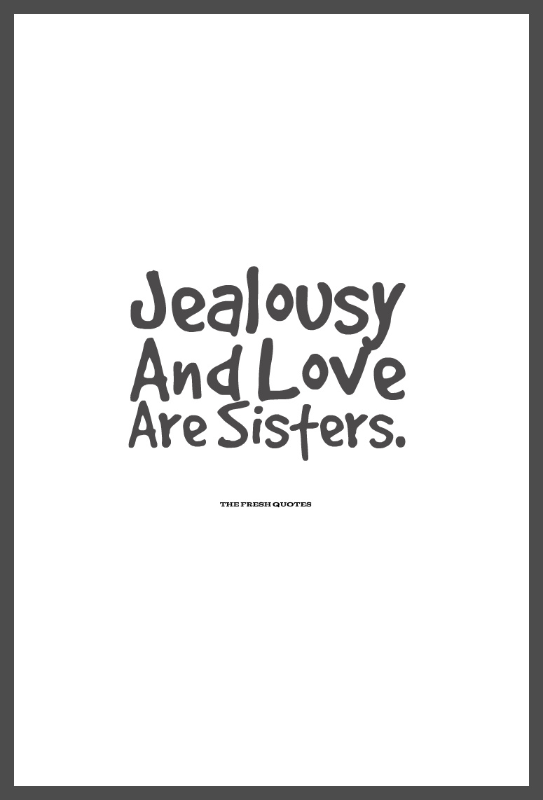Love Jealousy Quotes Jealous And Love Are Sisters.