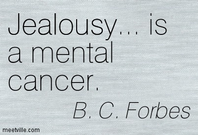 Jealousy Is A Mental Cancer. - B.C. Forbes
