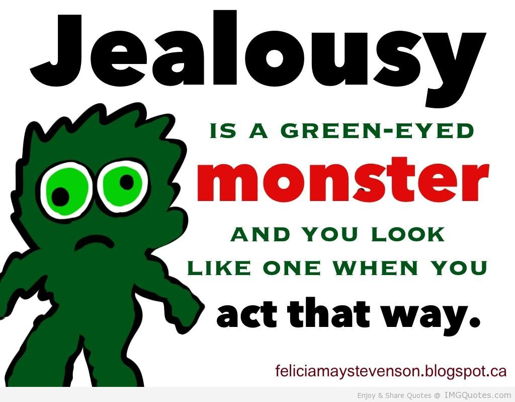 Jealousy Is A Green Eyed Monster And You Look Like One