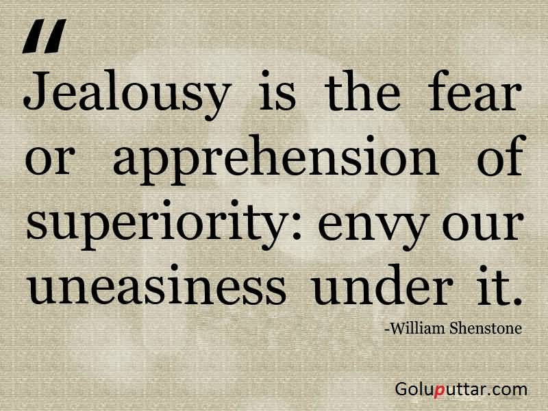 Jealousy Is The Fear Or Apprehension Of Superiority: Envy