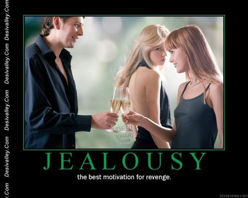 Jealousy the best motivation for revenge.