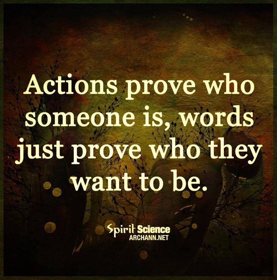 Image result for actions prove who someone is words just prove who they want to be