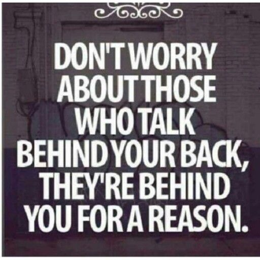 Don't worry about those who talk behind your back, they are behind you for a reason. ― Pravinee Hurbungs.