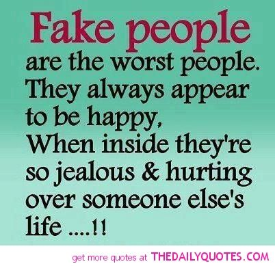 Fake People are the Worst People. They always appear to be happy. When inside they're so jealous & hurting over someone else's Life