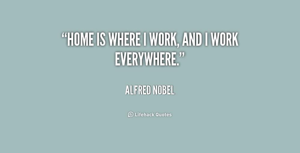 Home Is Where I Work And I Work Everywhere
