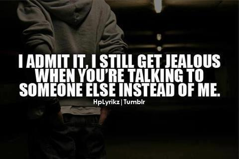 I Admit That I Get Jealous When Youre Talking To Someone Else