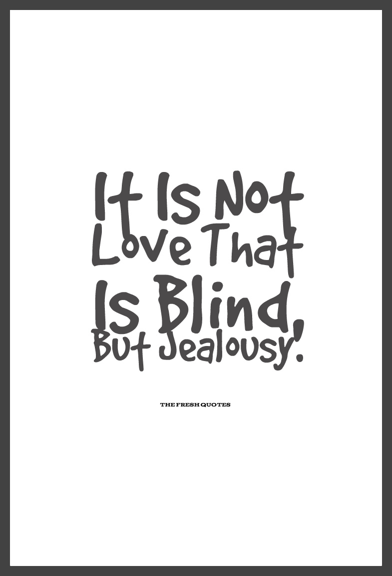 Blind Quotes It Is Not Love That Is Blind But Jealousy.