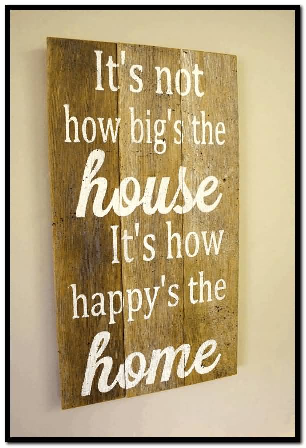 It S Not How Big The House It S How Happy The Home