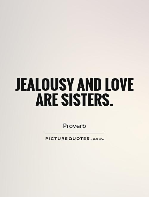 Jealousy and love are sisters