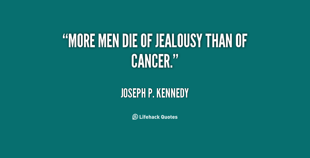 More Men Die Of Jealousy Than Of Cancer