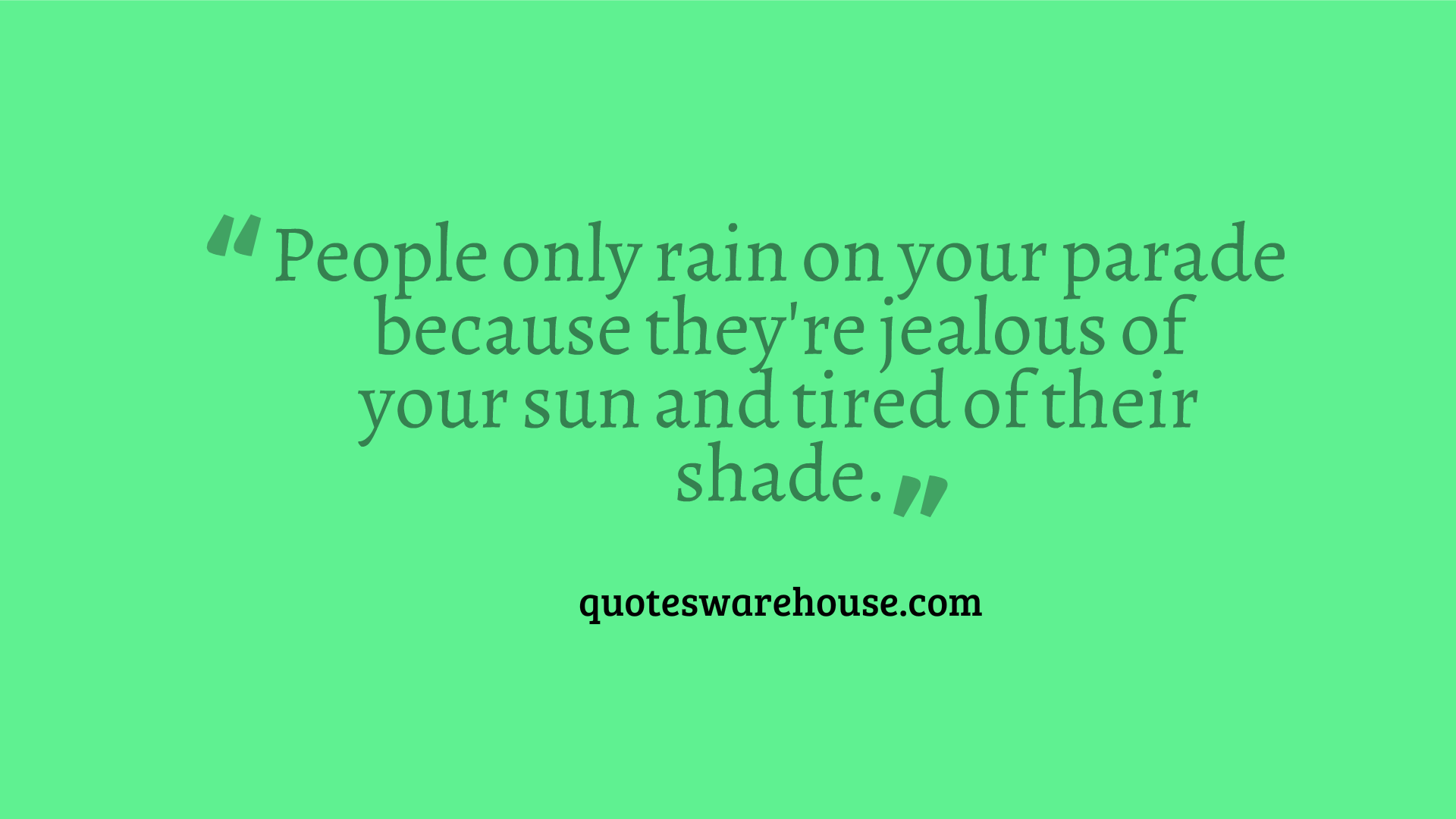 Quotes About Jealous People People Only Rain On Your Parade Because They Are Jealous Of Your