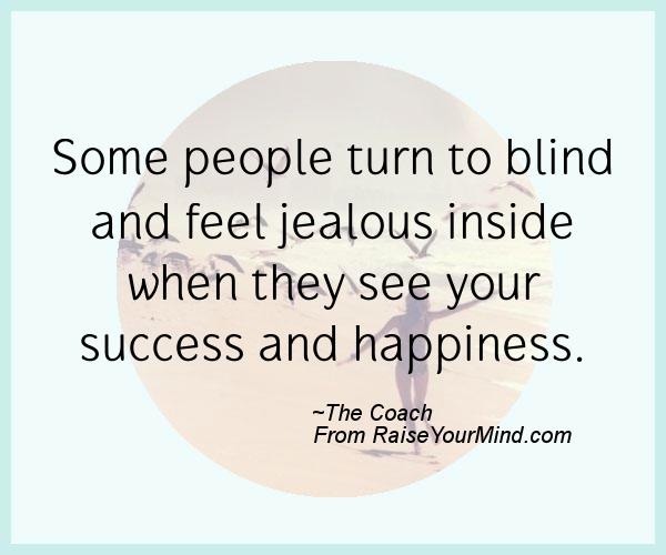 Best Quotes Jealousy Friendship: Some People Turn To Blind And Feel Jealous Inside When