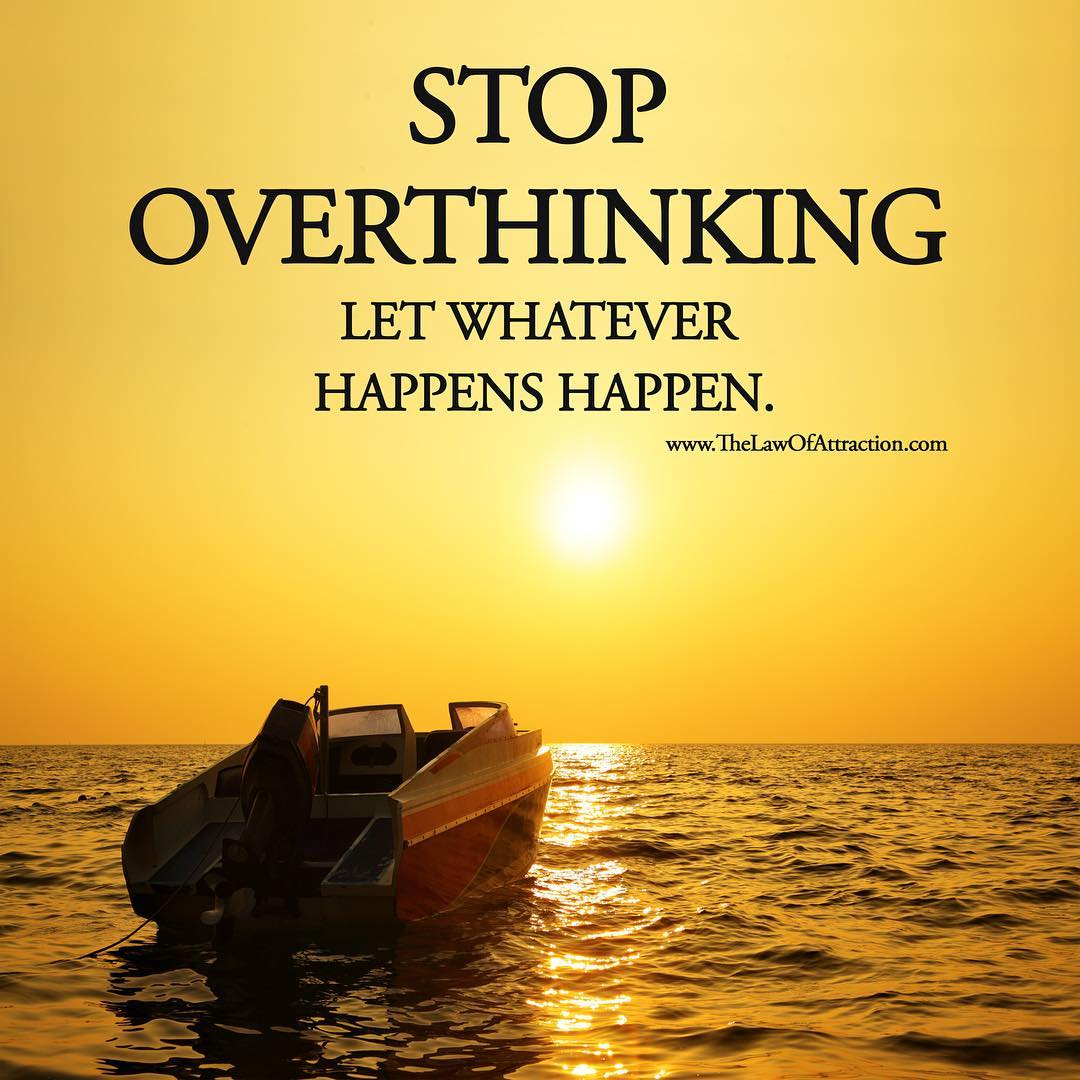 Stop Overthinking Let Whatever Happens Happen