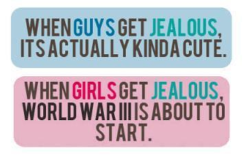 When Guys Get Jealous, It's Actually Kinda Cute. When Girls Get Jealous, World War III Is About To Start.