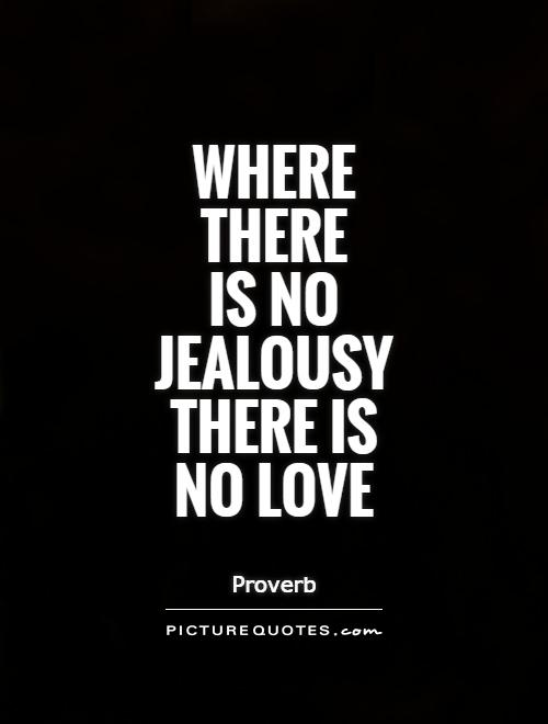 Where there is no jealousy there is no love