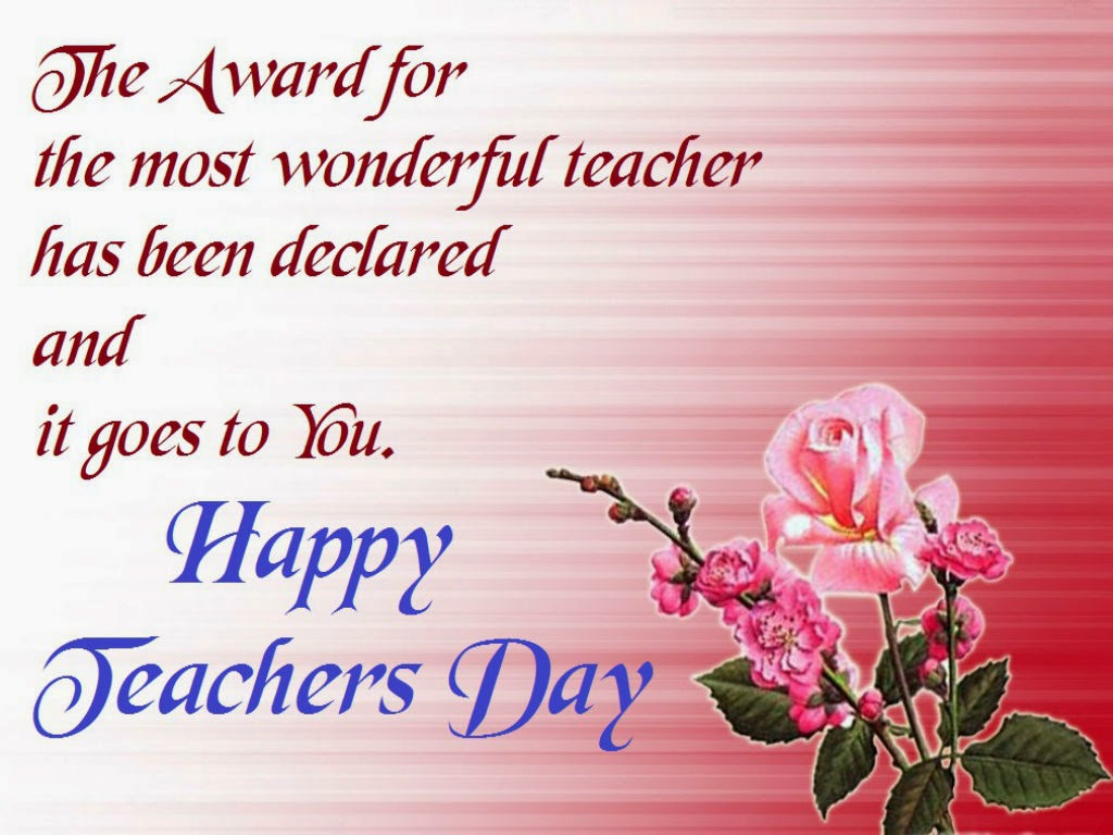 The Award For The Most Wonderful Teacher Has Been Declared And It Goes To You. Happy Teachers Day