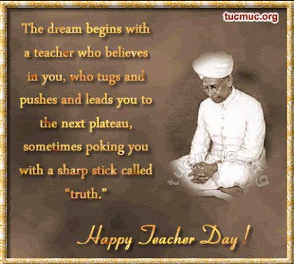 The Dream Begins With A Teacher Who Believes In You Happy Teachers Day