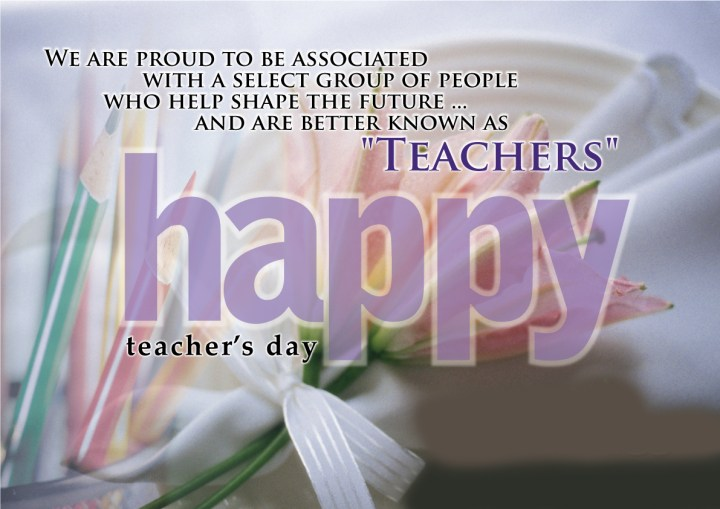 We Are Proud To Be Associated With A Select Group Of People Happy Teachers Day