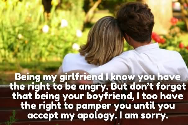 Sorry Quotes For Angry Friends : Being my girlfriend i know you have the right to be angry