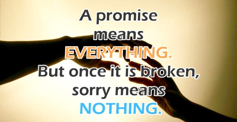 A Promise Means Everything But Once It Is Broken Sorry Means Nothing