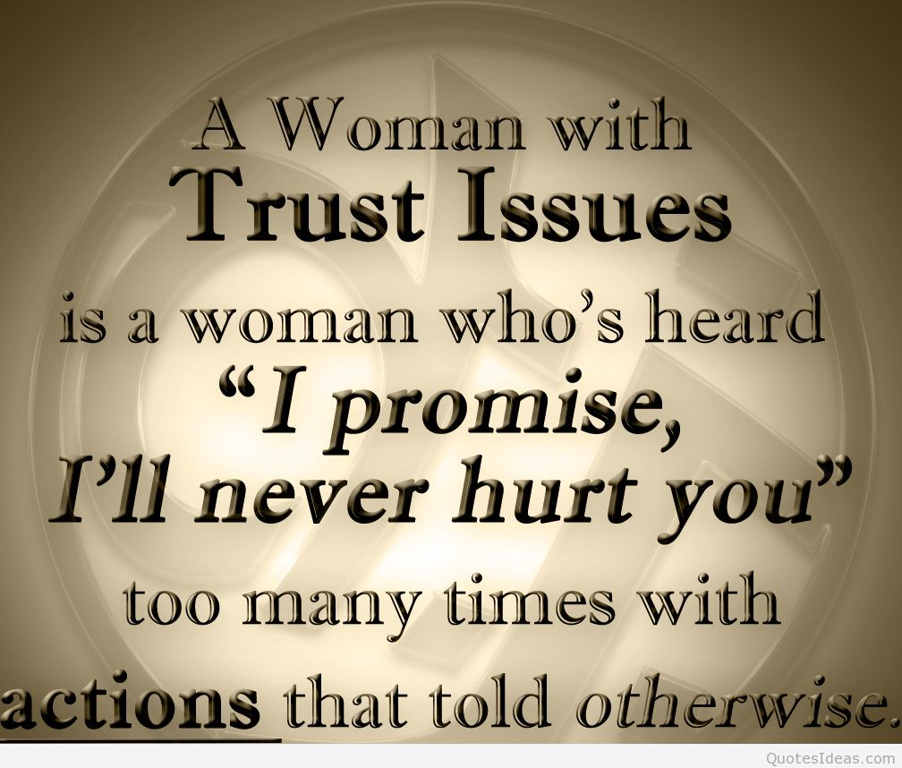 A Woman With Trust Issues Is A Woman Who's Heard I Promise I'll Never Hurt You Too Many Times With Actions That Told Otherwise.