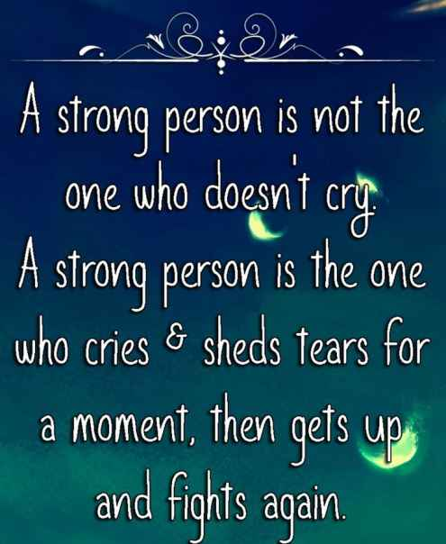A Strong Person Is Not The One Who Doesnu0027t Cry. A Strong Person