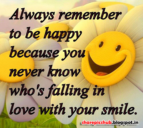 Always remember to be happy because you never know who s falling in love with your smile.