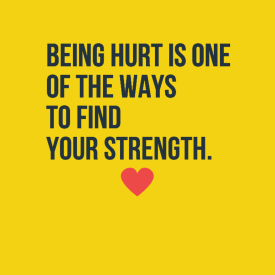 Being hurt is one of the ways to find your strength