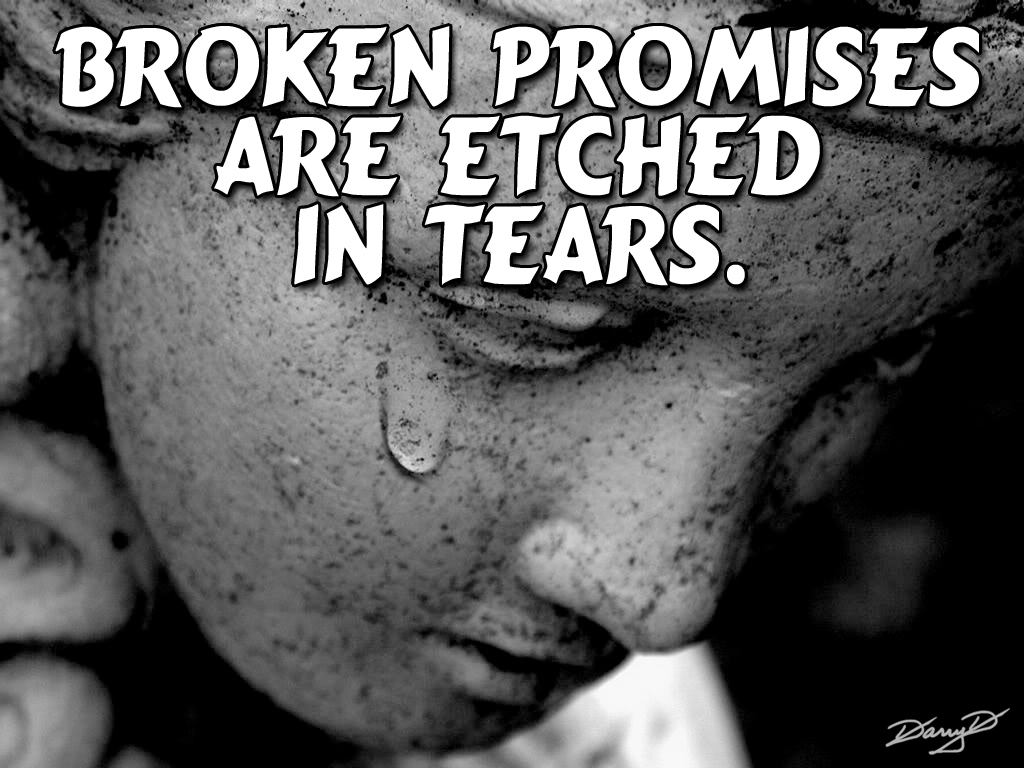 Broken promises are etched in tears.
