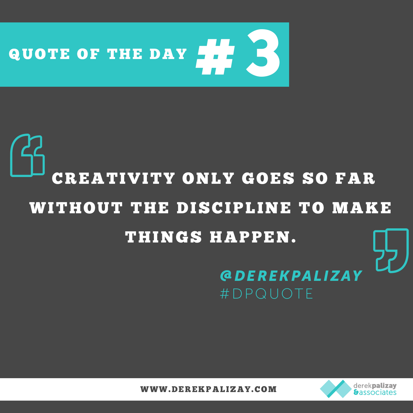 Creativity Only Goes So Far Without The Discipline To Make Things Happen.