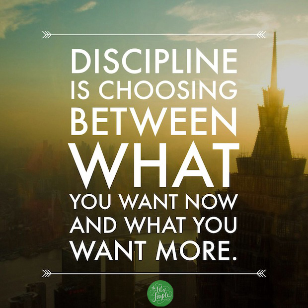 Discipline Is Choosing Between What You Want Now And What You Want More