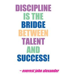 Discipline Is The Bridge Between Talent And Success. - Everest John Alexander