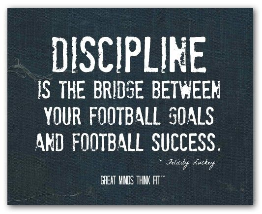 Discipline Is The Bridge Between Your Football Goals And Football Success. - Felicity Luckey