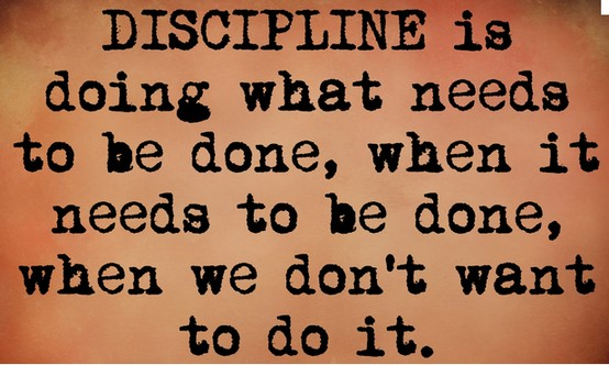 Discipline is doing what needs to be done when we don't want to do it.