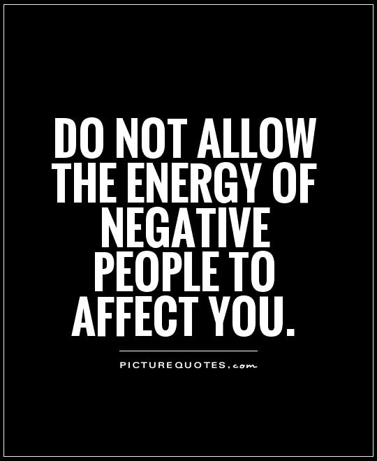 Do not allow the energy of negative people to affect you