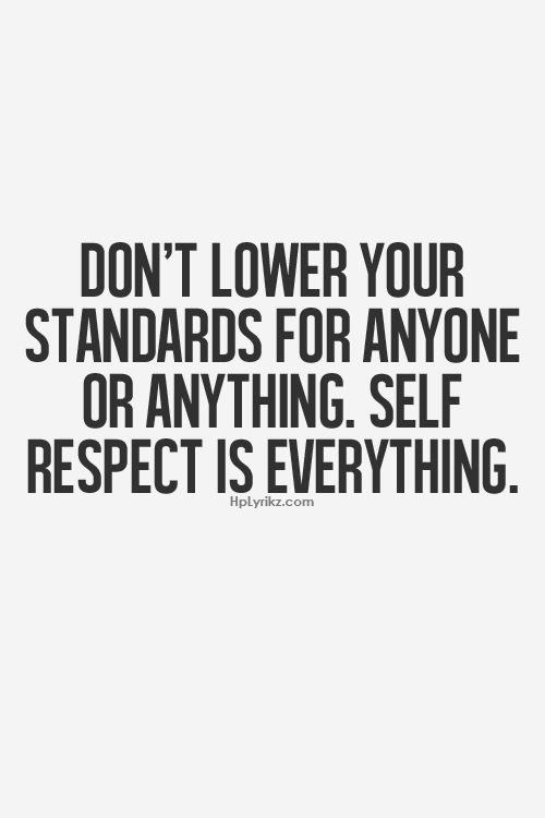 Superieur Donu0027t Lower Your Standards For Anyone Or Anything. Self Respect Is  Everything