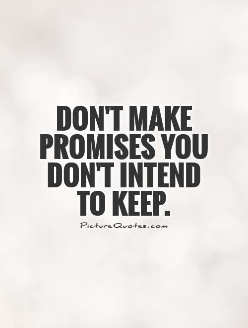 Don't make promises you don't intend to keep