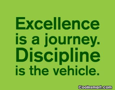 Excellence Is A Journey Discipline Is The Vehicle.
