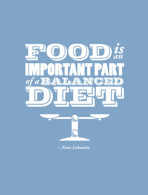 Food Is An Important Part Of A Balanced Diet Fran Lebowitz