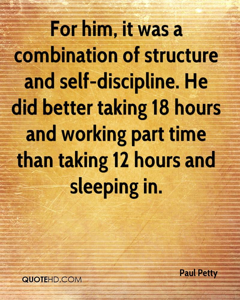 For him, it was a combination of structure and self-discipline. He did better taking 18 hours and working part time than taking 12 hours and sleeping in. Paul Petty