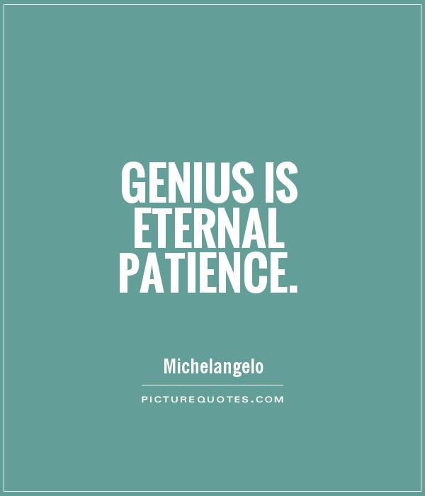 Genius Is Eternal Patience. Michelangelo