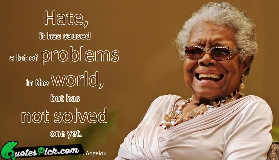 Hateit Has Caused A Lot Of Problems In The World But Has Not