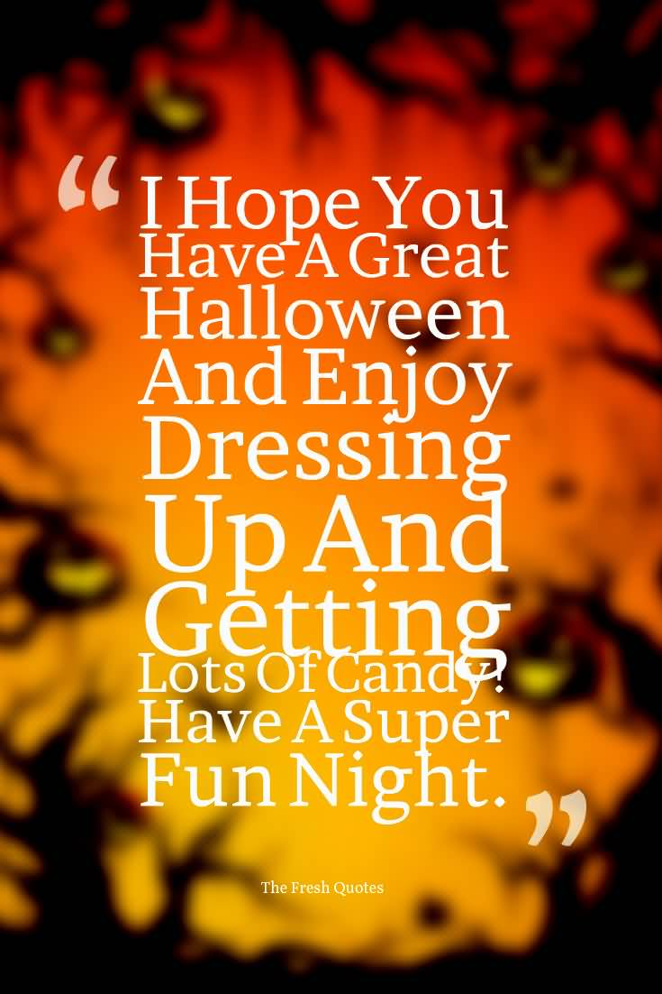 I Hope You Have A Great Halloween And Enjoy Dressing Up And Getting Lots Of  Candy