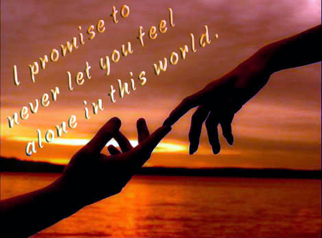 I Promise To Never Let You Feel Alone In This World