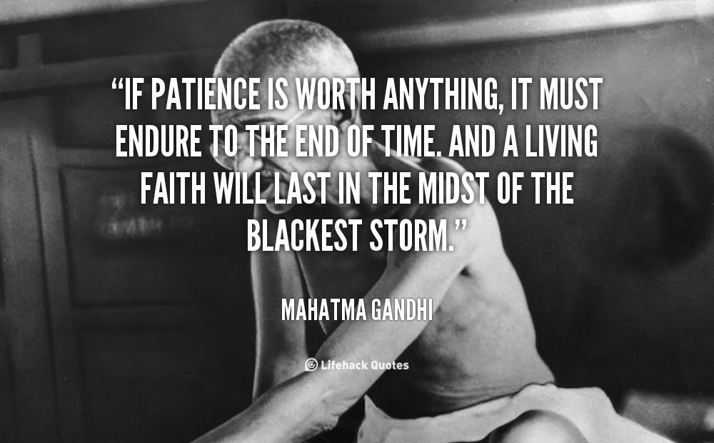 Wonderful If Patience Is Worth Anything, It Must Endure To The End Of Time. And