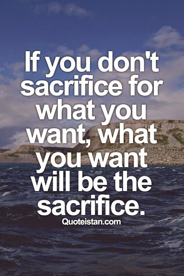 62 top sacrifice quotes sayings if you dont sacrifice for what you want what you want will be thecheapjerseys Gallery
